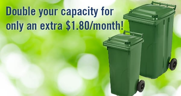 Double the size of your green organics cart for just $1.80 per month!